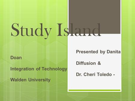 Study Island Presented by Danita Doan Diffusion & Integration of Technology Dr. Cheri Toledo - Walden University.