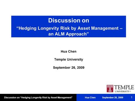 "Hua ChenSeptember 26, 2009Discussion on ""Hedging Longevity Risk by Asset Management"" 1 Discussion on ""Hedging Longevity Risk by Asset Management – an ALM."