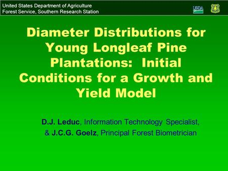 United States Department of Agriculture Forest Service, Southern Research Station Diameter Distributions for Young Longleaf Pine Plantations: Initial Conditions.