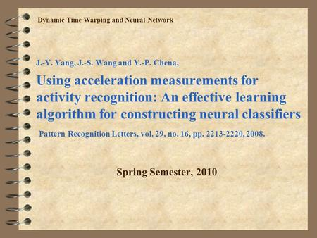 J.-Y. Yang, J.-S. Wang and Y.-P. Chena, Using acceleration measurements for activity recognition: An effective learning algorithm for constructing neural.