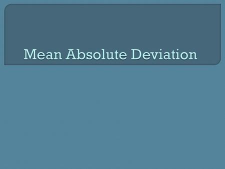 Deviation: The distance that two points are separated from each other.  Deviation from the mean: How far the data point is from the mean. To find this.