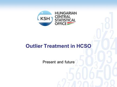Outlier Treatment in HCSO Present and future. Outline Outlier detection – types, editing, estimation Description of the current method Alternatives Future.