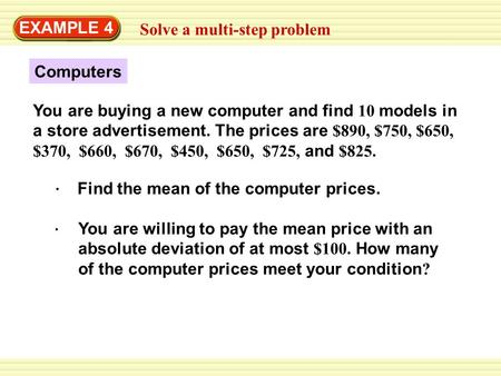EXAMPLE 4 Solve a multi-step problem Computers You are buying a new computer and find 10 models in a store advertisement. The prices are $890, $750, $650,