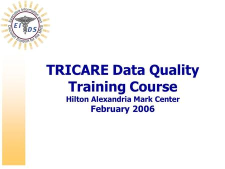 TRICARE Data Quality Training Course January ppt download