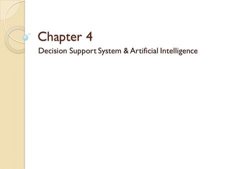 Chapter 4 Decision Support System & Artificial Intelligence.