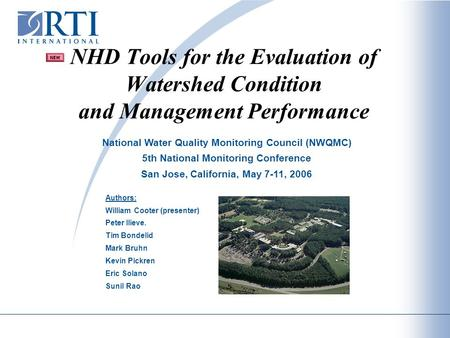 NHD Tools for the Evaluation of Watershed Condition and Management Performance Authors: William Cooter (presenter) Peter Ilieve. Tim Bondelid Mark Bruhn.