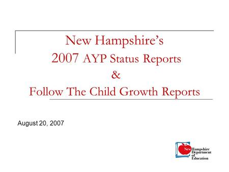 New Hampshire's 2007 AYP Status Reports & Follow The Child Growth Reports August 20, 2007.