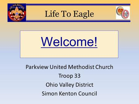 Welcome! Life To Eagle Parkview United Methodist Church Troop 33 Ohio Valley District Simon Kenton Council.