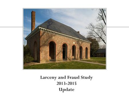 Larceny and Fraud Study 2013-2015 Update. Embezzlement Study 1997-1998 2 The Commission conducted a study of felony embezzlement cases to examine the.