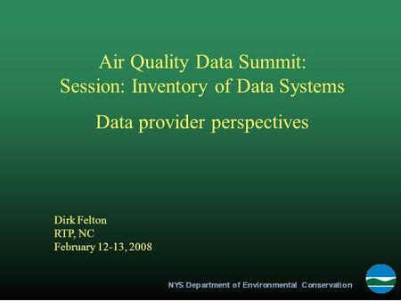Dirk Felton RTP, NC February 12-13, 2008 Air Quality Data Summit: Session: Inventory of Data Systems Data provider perspectives.