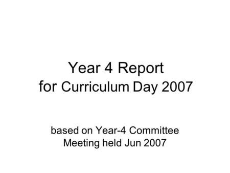 Year 4 Report for Curriculum Day 2007 based on Year-4 Committee Meeting held Jun 2007.