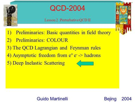 QCD-2004 Lesson 2 :Perturbative QCD II 1)Preliminaries: Basic quantities in field theory 2)Preliminaries: COLOUR 3) The QCD Lagrangian and Feynman rules.