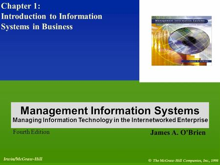 1- 1 Irwin/McGraw-Hill © The McGraw-Hill Companies, Inc., 1998 James A. O'Brien Fourth Edition Management Information Systems Managing Information Technology.