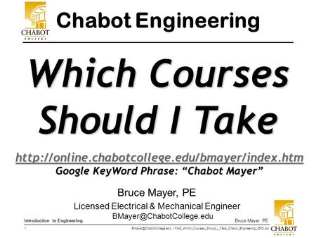 FAQ_Which_Courses_Should_I_Take_Chabot_Engineering_0505.ppt 1 Bruce Mayer, PEIntroduction to Engineering Bruce Mayer, PE Licensed.