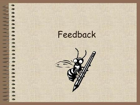 Feedback. Feedback is Fun! Working with your classmates to help improve their work can be lots of fun. But first, you have to learn what it means to and.