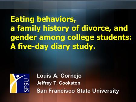 Eating behaviors, a family history of divorce, and gender among college students: A five-day diary study. Louis A. Cornejo Jeffrey T. Cookston San Francisco.