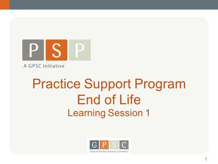 Practice Support Program End of Life Learning Session 1 1.