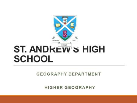 ST. ANDREW'S HIGH SCHOOL GEOGRAPHY DEPARTMENT HIGHER GEOGRAPHY.