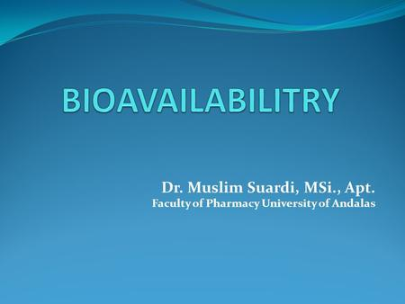 Dr. Muslim Suardi, MSi., Apt. Faculty of Pharmacy University of Andalas.