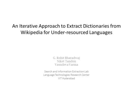 An Iterative Approach to Extract Dictionaries from Wikipedia for Under-resourced Languages G. Rohit Bharadwaj Niket Tandon Vasudeva Varma Search and Information.