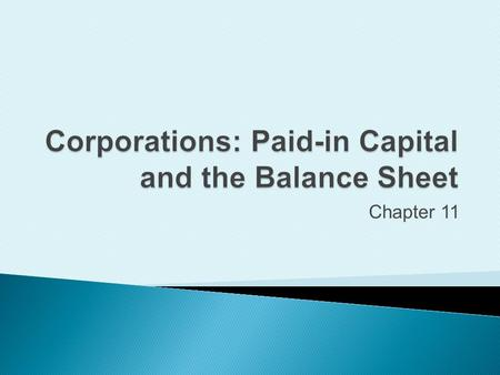 Chapter 11. Review the characteristics of a corporation.