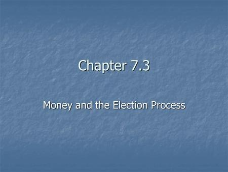 Chapter 7.3 Money and the Election Process. What Does it Cost? How does it all work? How does it all work? How does it all work? How does it all work?