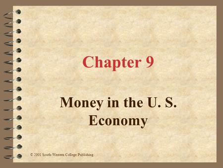 Chapter 9 Money in the U. S. Economy © 2001 South-Western College Publishing.