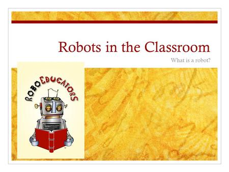 Robots in the Classroom What is a robot?. What do you know about robots? TV Movies Toys News Military NASA.