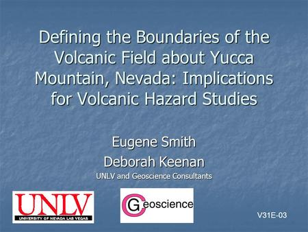 Defining the Boundaries of the Volcanic Field about Yucca Mountain, Nevada: Implications for Volcanic Hazard Studies Eugene Smith Deborah Keenan UNLV and.