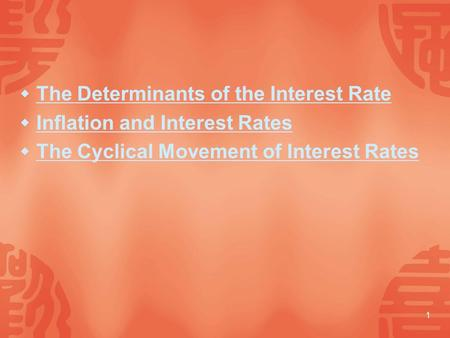 1  The Determinants of the Interest Rate The Determinants of the Interest Rate  Inflation and Interest Rates Inflation and Interest Rates  The Cyclical.