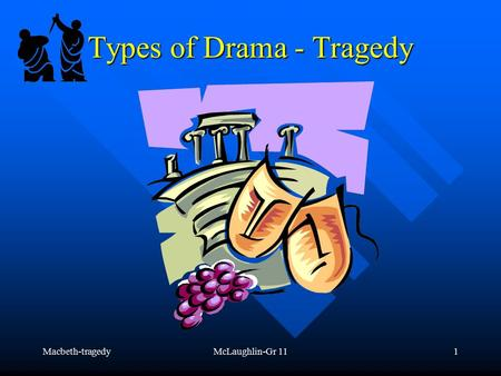 Macbeth-tragedyMcLaughlin-Gr 111 Types of Drama - Tragedy.