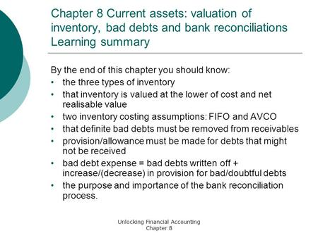 Unlocking Financial Accounting Chapter 8 Chapter 8 Current assets: valuation of inventory, bad debts and bank reconciliations Learning summary By the end.