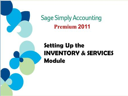 Premium 2011 Setting Up the INVENTORY & SERVICES Module.