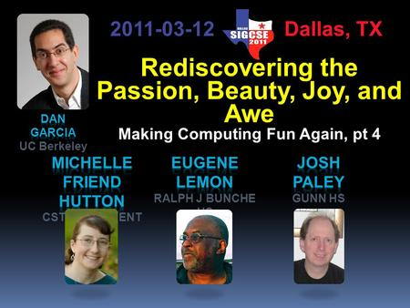 Rediscovering the Passion, Beauty, Joy, and Awe Making Computing Fun Again, pt 4 2011-03-12 Dallas, TX.