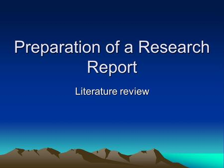 Preparation of a Research Report Literature review.