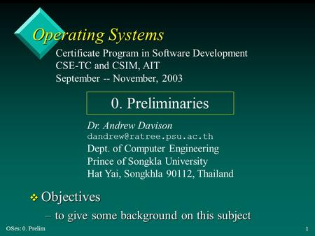 OSes: 0. Prelim 1 Operating Systems v Objectives –to give some background on this subject Certificate Program in Software Development CSE-TC and CSIM,
