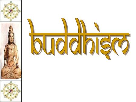 "Buddhism in the Subcontinent The essence of Buddhism  The ""middle way of wisdom and compassion.""  2,500 year old tradition."