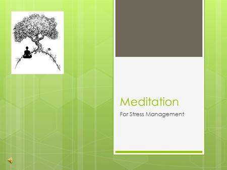 Meditation For Stress Management. Objectives  To identify and explain the difference between the sympathetic and parasympathetic nervous system  To.