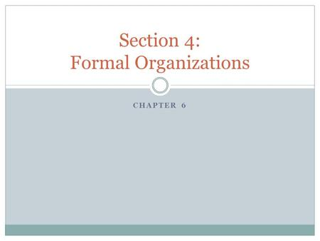 CHAPTER 6 Section 4: Formal Organizations. JOURNAL #26 How can conflict be positive? Give an example.