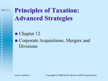 McGraw-Hill/Irwin Copyright (c) 2003 by the McGraw-Hill Companies Inc Principles of Taxation: Advanced Strategies Chapter 12 Corporate Acquisitions, Mergers.