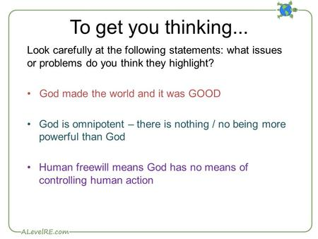 To get you thinking... Look carefully at the following statements: what issues or problems do you think they highlight? God made the world and it was GOOD.
