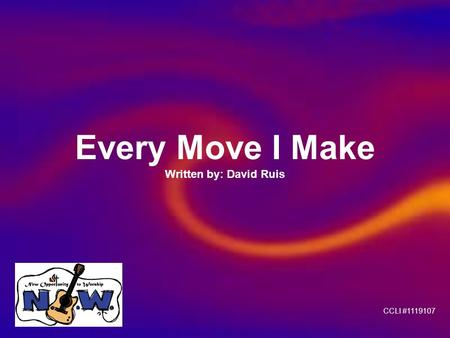 Every Move I Make Written by: David Ruis CCLI #1119107.