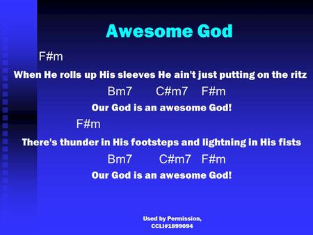 Used by Permission, CCLI#1899094 Awesome God F#m When He rolls up His sleeves He ain't just putting on the ritz Bm7 C#m7F#m Our God is an awesome God!