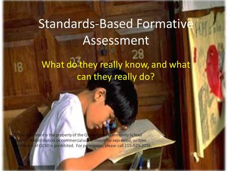 What do they really know, and what can they really do? Standards-Based Formative Assessment ©This document is the property of the Quakertown Community.