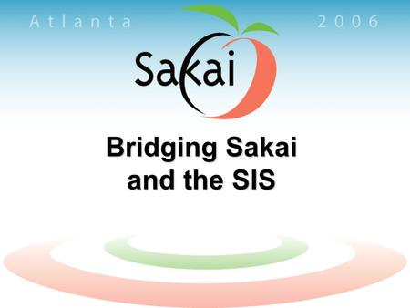 Bridging Sakai and the SIS. Sakai's Integration Strategy The Group Provider –Benefits Simple ›In which groups is user X a member? ›Who are the members.