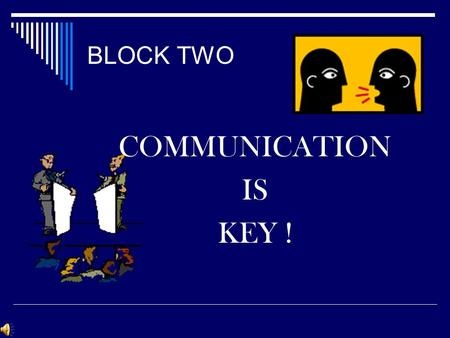 BLOCK TWO COMMUNICATION IS KEY !. Welcome This training block was created to bridge the gap between supervisors and workers. The goal of the block is.