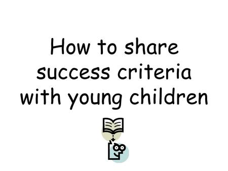 How to share success criteria with young children.