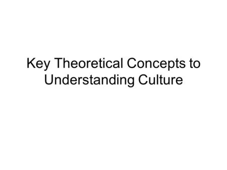 Key Theoretical Concepts to Understanding Culture.