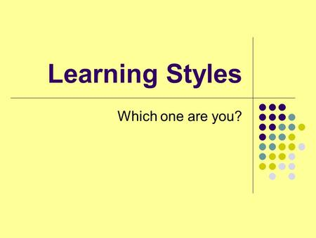 Learning Styles Which one are you?. Three types of learning styles Visual Auditory Kinesthetic.