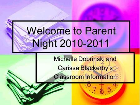 Welcome to Parent Night 2010-2011 Michelle Dobrinski and Carissa Blackerby's Classroom Information.